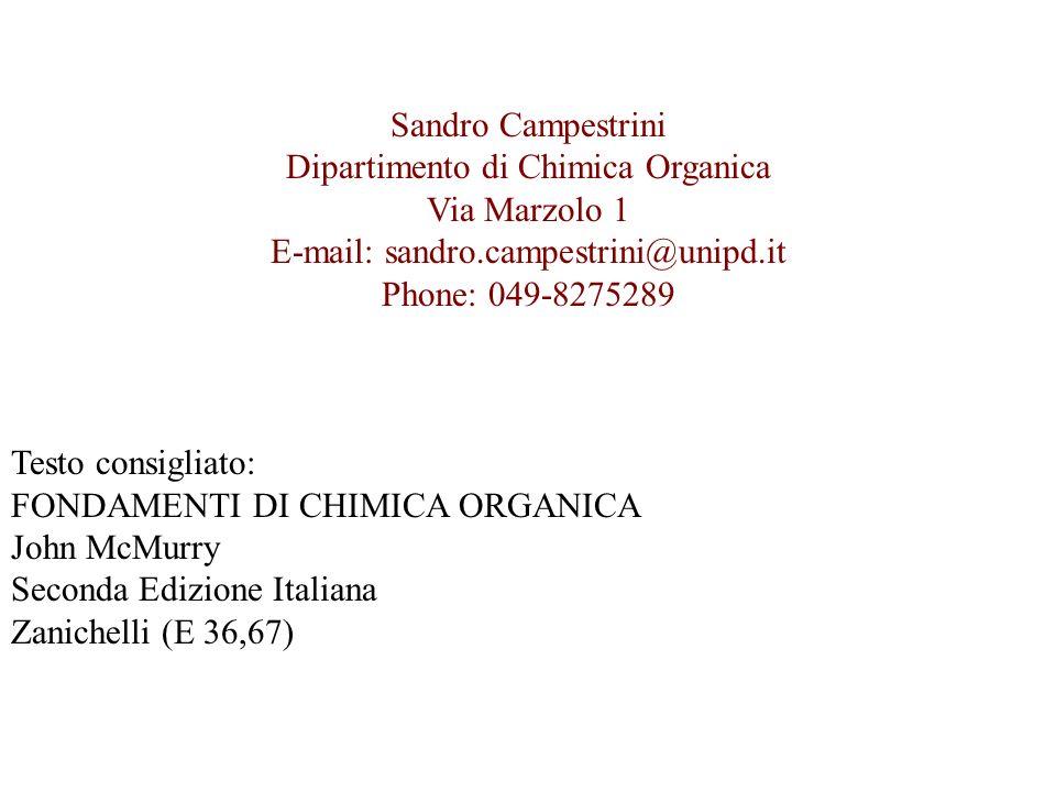 Sandro Campestrini Dipartimento di Chimica Organica Via Marzolo 1 E-mail: sandro.campestrini@unipd.it Phone: 049-8275289 Testo consigliato: FONDAMENTI
