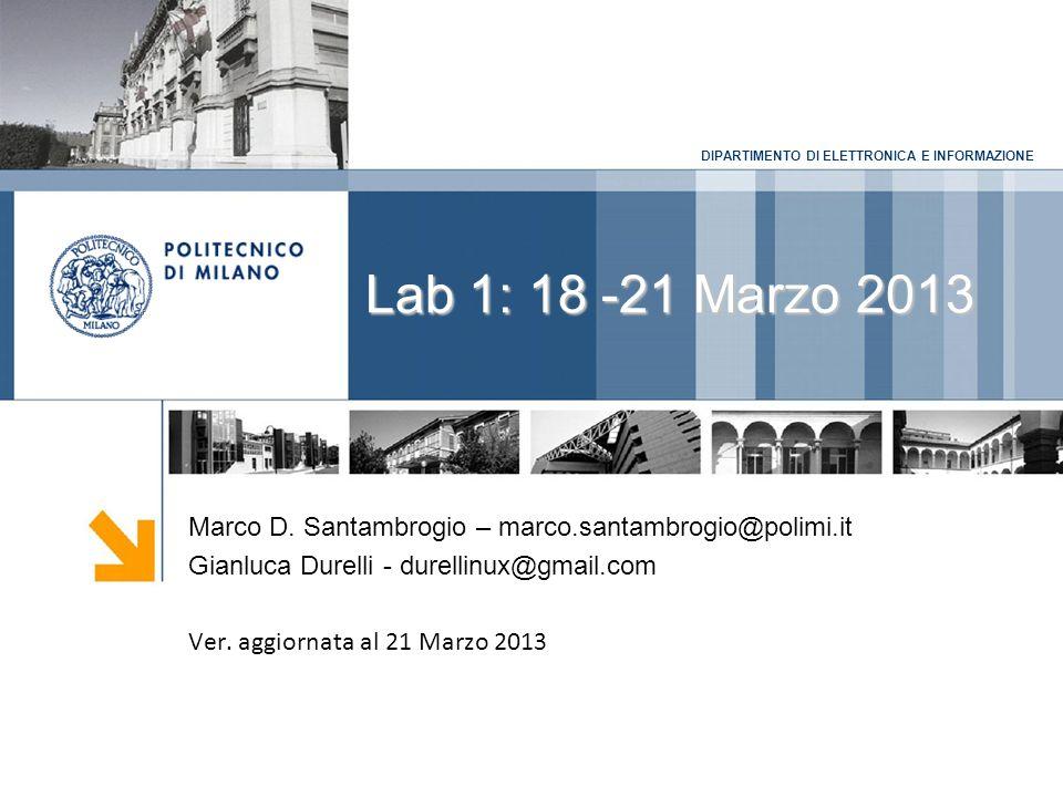 DIPARTIMENTO DI ELETTRONICA E INFORMAZIONE Lab 1: 18 -21 Marzo 2013 Marco D.