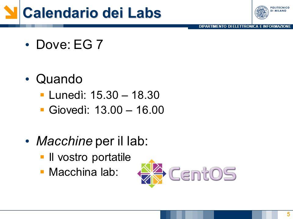 DIPARTIMENTO DI ELETTRONICA E INFORMAZIONE Calendario dei Labs Dove: EG 7 Quando Lunedì: 15.30 – 18.30 Giovedì: 13.00 – 16.00 Macchine per il lab: Il vostro portatile Macchina lab: 5