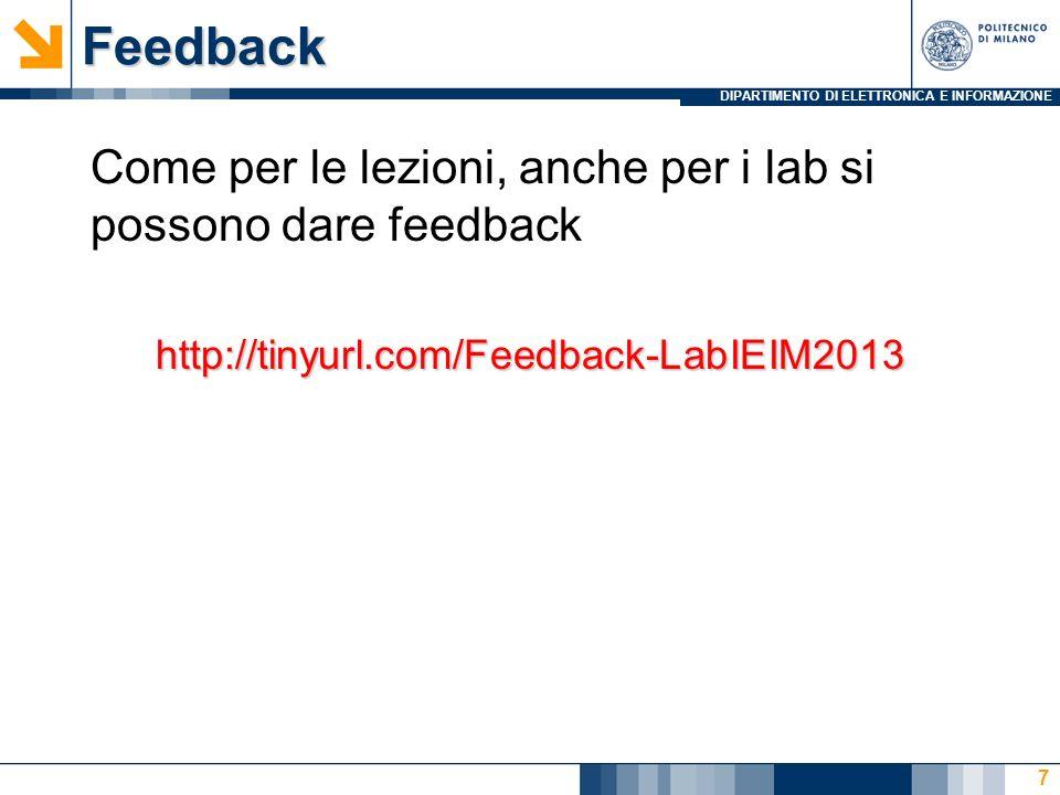 DIPARTIMENTO DI ELETTRONICA E INFORMAZIONEFeedback Come per le lezioni, anche per i lab si possono dare feedbackhttp://tinyurl.com/Feedback-LabIEIM2013 7