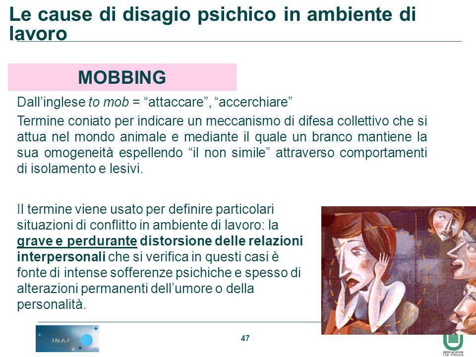 47 Le cause di disagio psichico in ambiente di lavoro MOBBING Dallinglese to mob = attaccare, accerchiare Termine coniato per indicare un meccanismo d