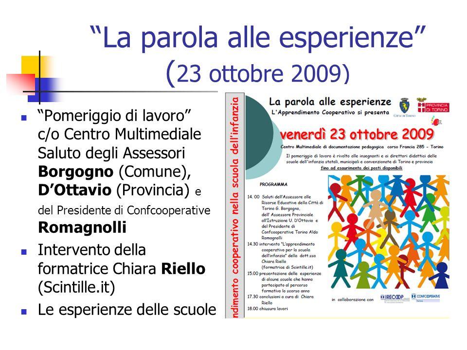 La parola alle esperienze ( 23 ottobre 2009) Pomeriggio di lavoro c/o Centro Multimediale Saluto degli Assessori Borgogno (Comune), DOttavio (Provinci