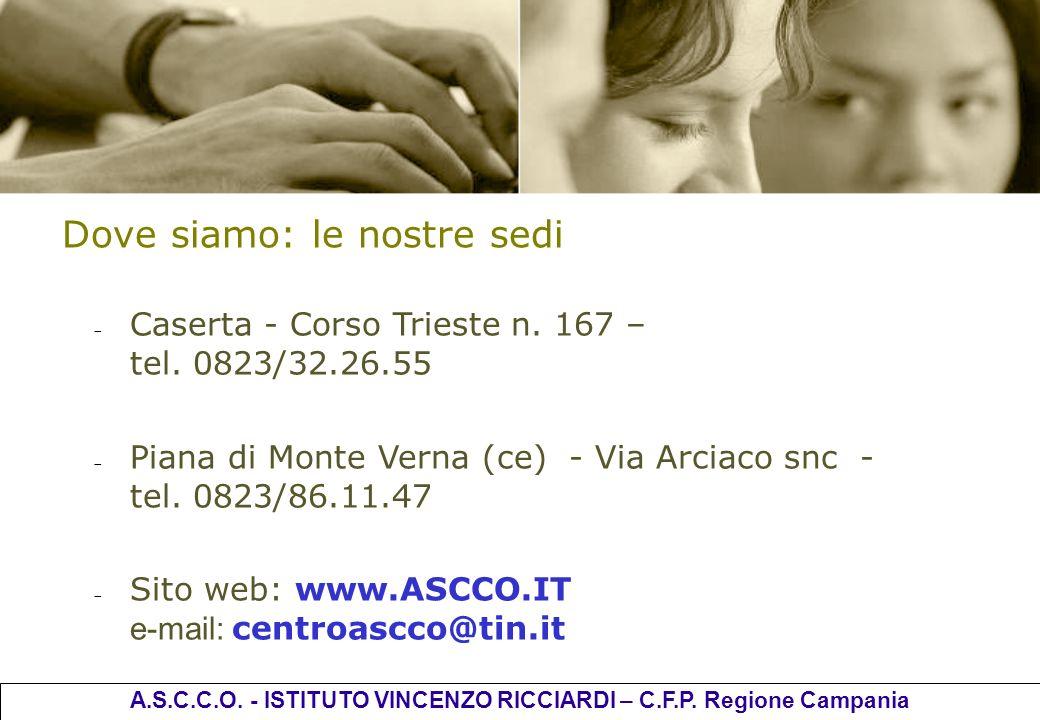 Dove siamo: le nostre sedi Caserta - Corso Trieste n. 167 – tel. 0823/32.26.55 Piana di Monte Verna (ce) - Via Arciaco snc - tel. 0823/86.11.47 Sito w