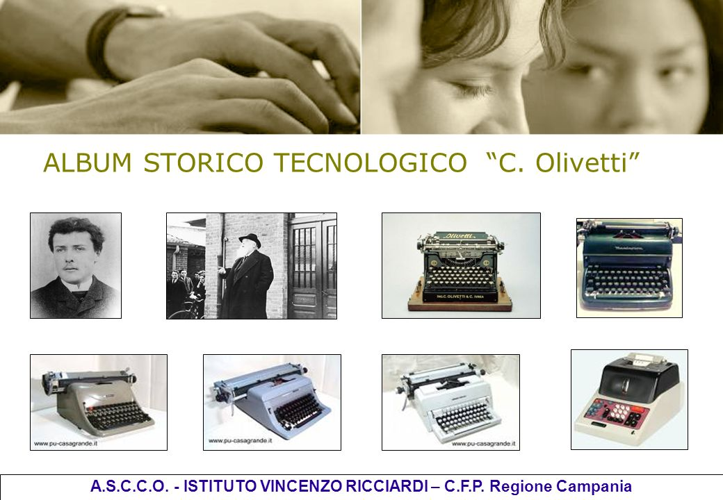 ALBUM STORICO TECNOLOGICO C. Olivetti A.S.C.C.O. - ISTITUTO VINCENZO RICCIARDI – C.F.P. Regione Campania