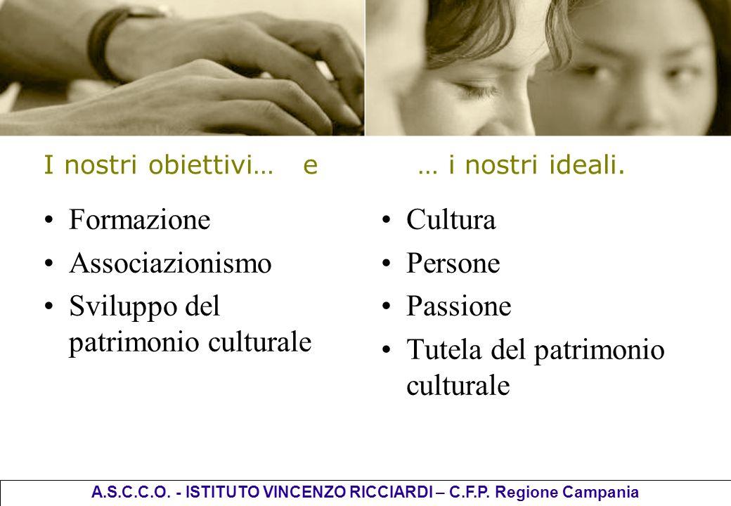 I nostri obiettivi… e … i nostri ideali. Formazione Associazionismo Sviluppo del patrimonio culturale Cultura Persone Passione Tutela del patrimonio c
