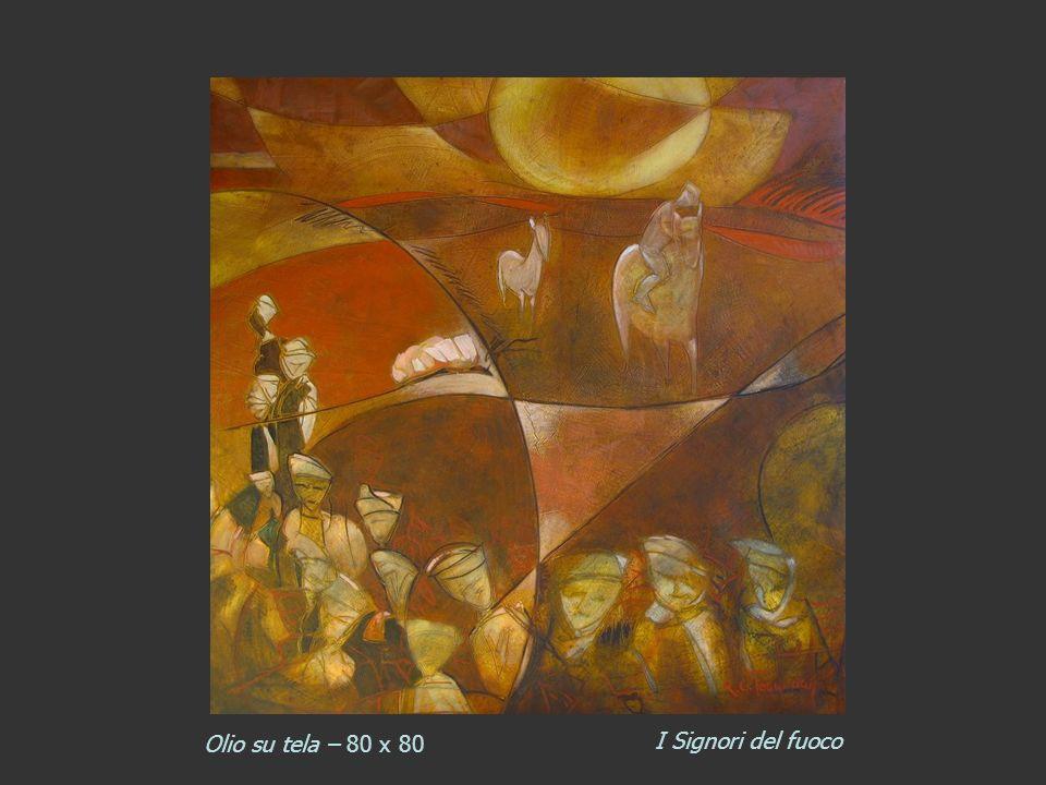 Olio su tela – 80 x 80 I Signori del fuoco