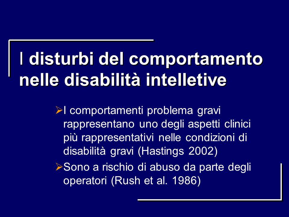 I disturbi del comportamento nelle disabilità intelletive I comportamenti problema gravi rappresentano uno degli aspetti clinici più rappresentativi n