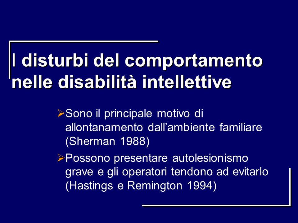 I disturbi del comportamento nelle disabilità intellettive Sono il principale motivo di allontanamento dallambiente familiare (Sherman 1988) Possono p