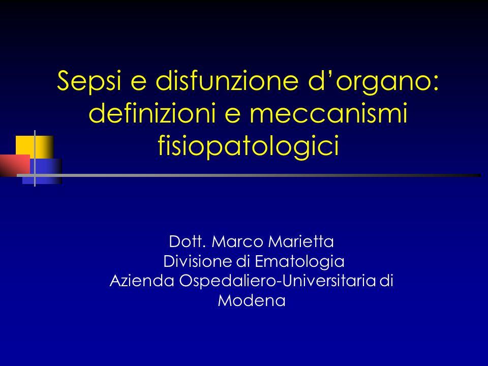 Sepsi e disfunzione dorgano: definizioni e meccanismi fisiopatologici Dott. Marco Marietta Divisione di Ematologia Azienda Ospedaliero-Universitaria d