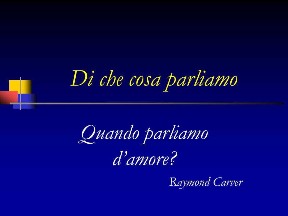 Di che cosa parliamo Quando parliamo damore? Raymond Carver