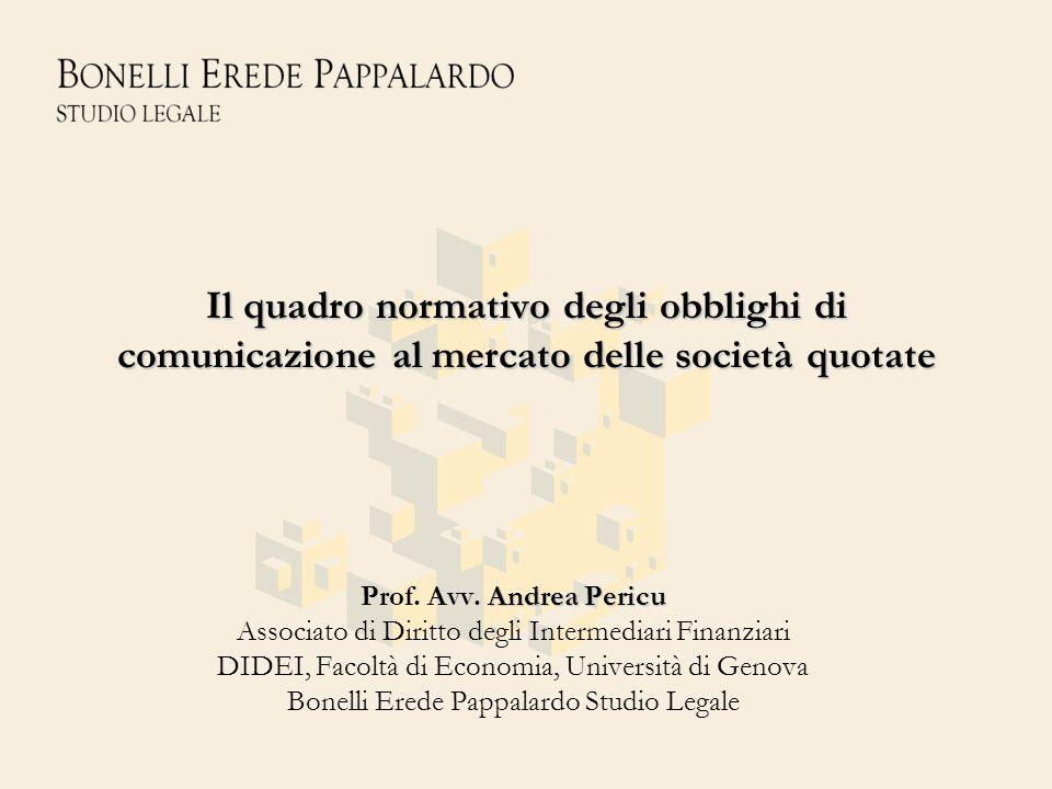 Il quadro normativo degli obblighi di comunicazione al mercato delle società quotate Andrea Pericu Prof. Avv. Andrea Pericu Associato di Diritto degli