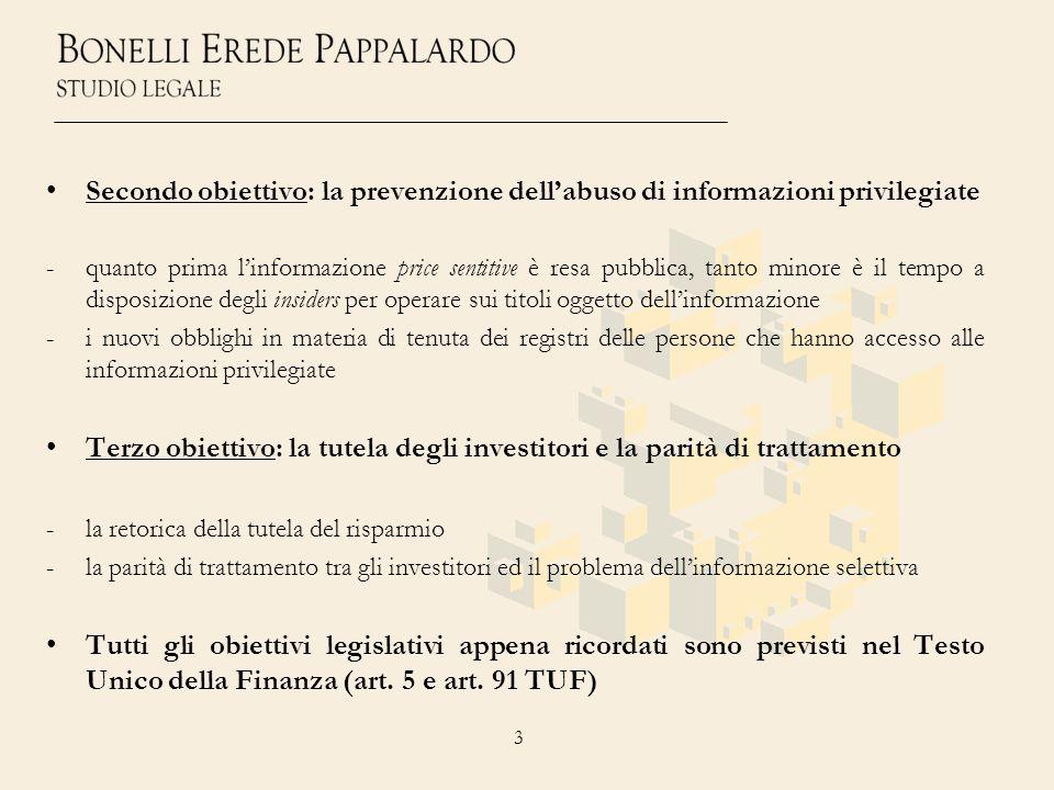 3 Secondo obiettivo: la prevenzione dellabuso di informazioni privilegiate -quanto prima linformazione price sentitive è resa pubblica, tanto minore è