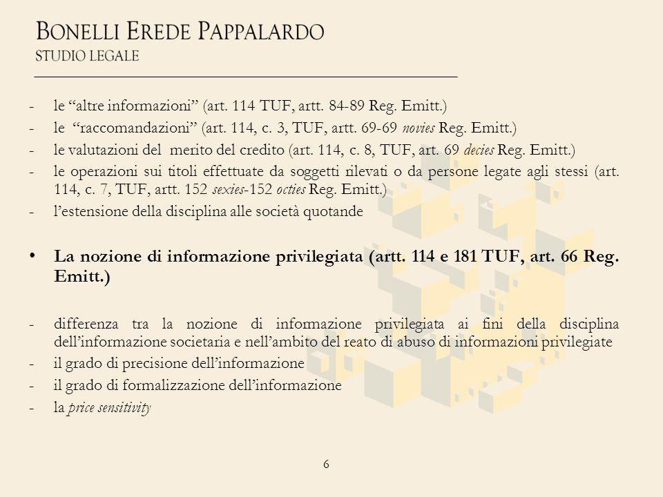 6 -le altre informazioni (art. 114 TUF, artt. 84-89 Reg. Emitt.) -le raccomandazioni (art. 114, c. 3, TUF, artt. 69-69 novies Reg. Emitt.) -le valutaz