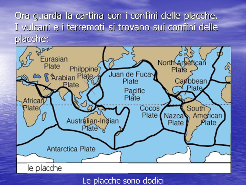 Ora guarda la cartina con i confini delle placche.