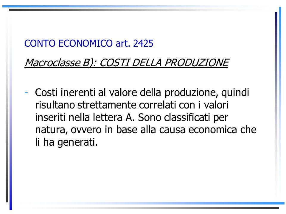 CONTO ECONOMICO art. 2425 Macroclasse A): Valore della produzione -ricavi di vendita -incremento di produzione interna (variazioni di magazzino, costr