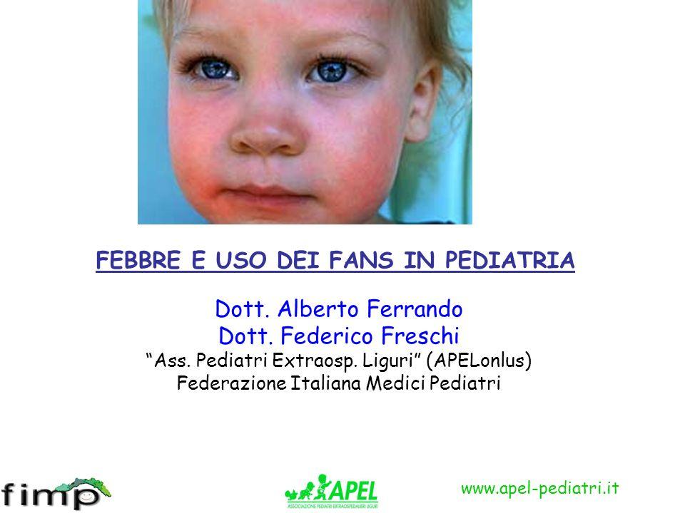 www.apel-pediatri.it FEBBRE E USO DEI FANS IN PEDIATRIA Dott. Alberto Ferrando Dott. Federico Freschi Ass. Pediatri Extraosp. Liguri (APELonlus) Feder