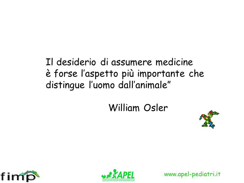 www.apel-pediatri.it Il desiderio di assumere medicine è forse laspetto più importante che distingue luomo dallanimale William Osler