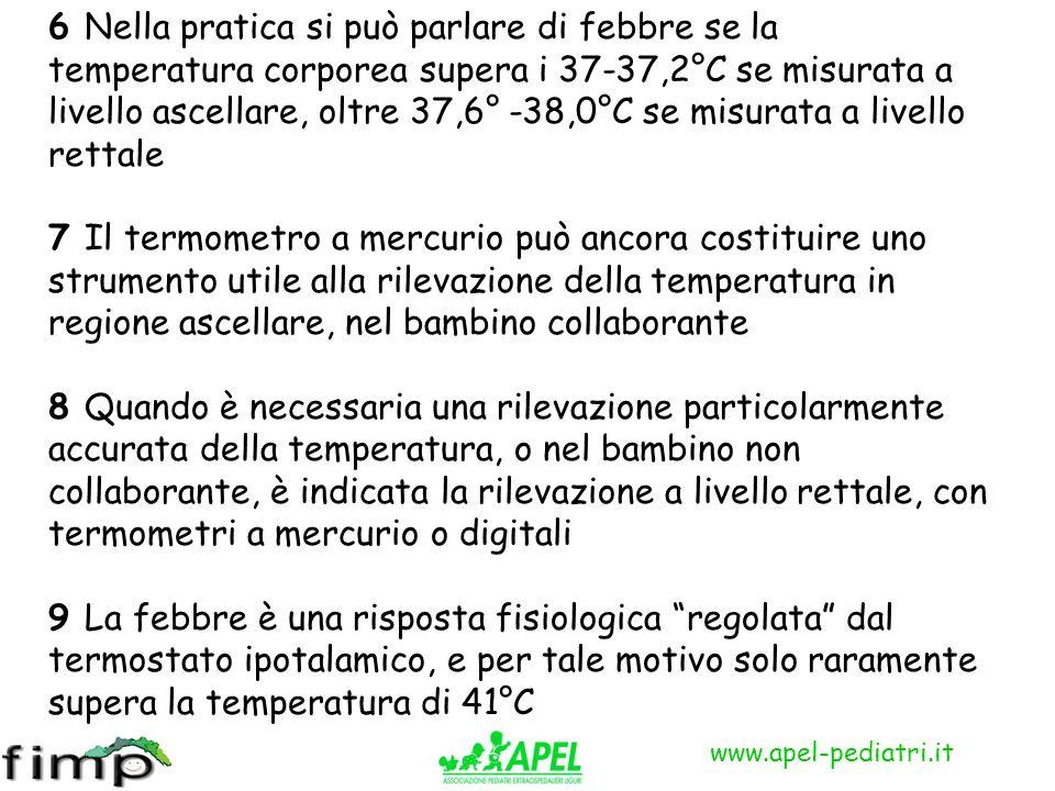 www.apel-pediatri.it 6 Nella pratica si può parlare di febbre se la temperatura corporea supera i 37-37,2°C se misurata a livello ascellare, oltre 37,