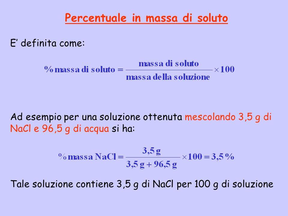 Percentuale in massa di soluto E definita come: Ad esempio per una soluzione ottenuta mescolando 3,5 g di NaCl e 96,5 g di acqua si ha: Tale soluzione