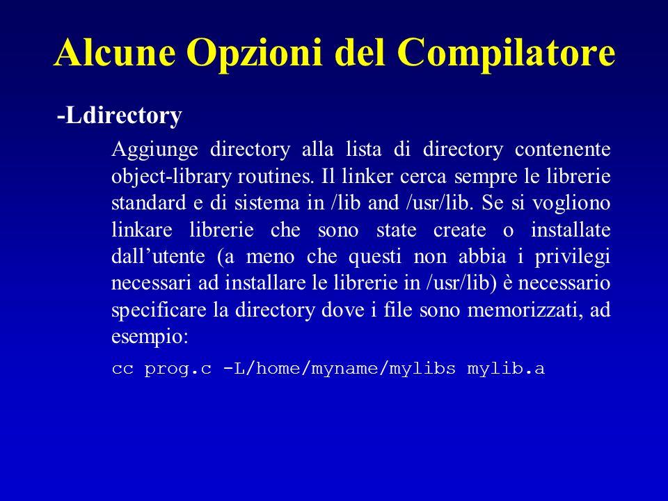 Alcune Opzioni del Compilatore -Ldirectory Aggiunge directory alla lista di directory contenente object-library routines. Il linker cerca sempre le li