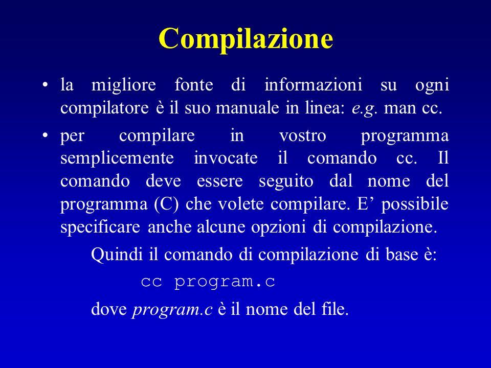 Compilazione la migliore fonte di informazioni su ogni compilatore è il suo manuale in linea: e.g. man cc. per compilare in vostro programma semplicem