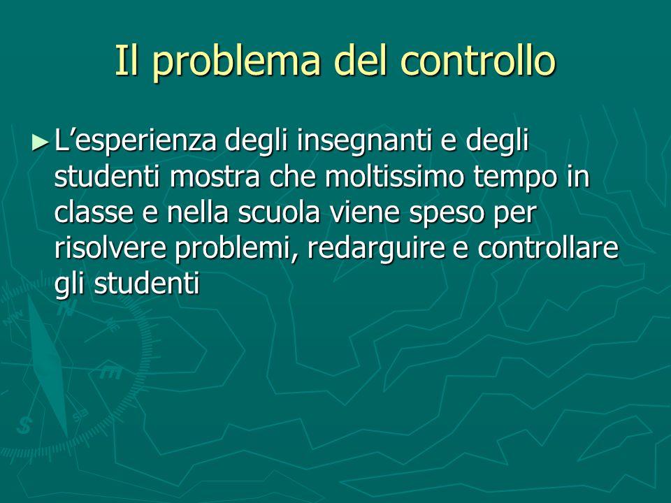 Il problema del controllo Lesperienza degli insegnanti e degli studenti mostra che moltissimo tempo in classe e nella scuola viene speso per risolvere
