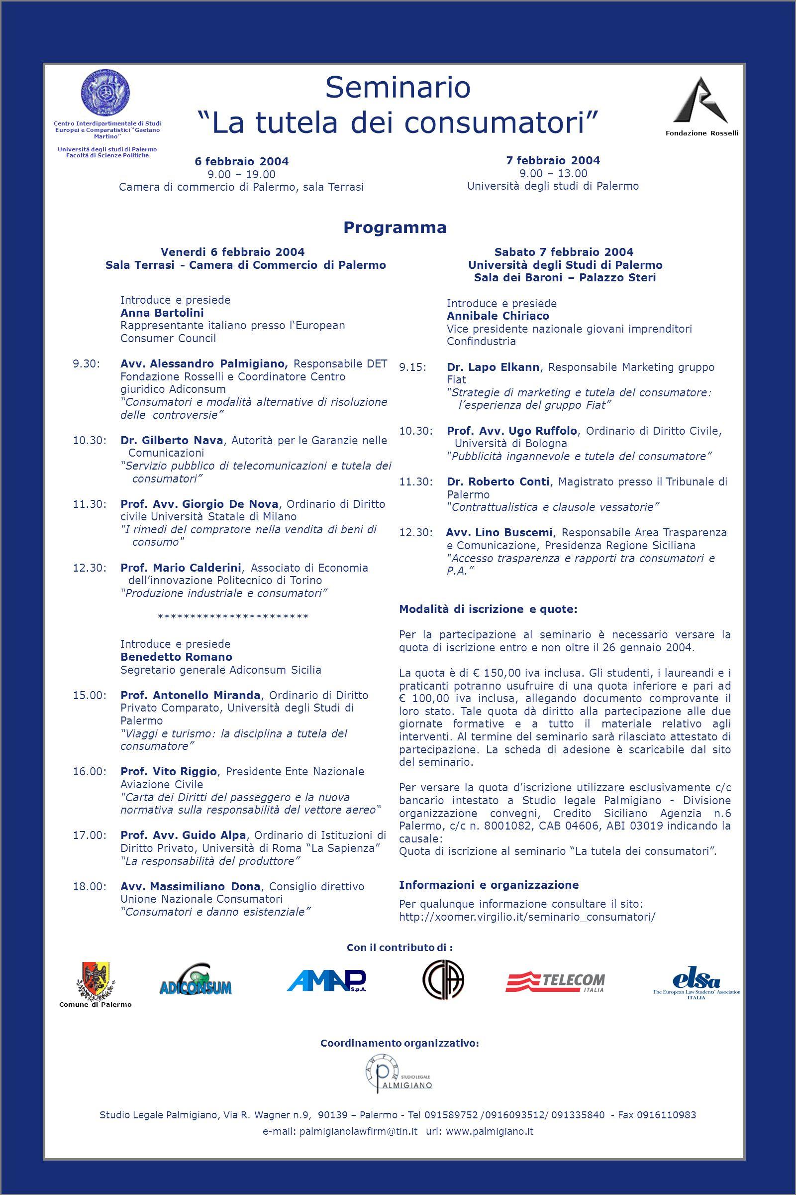 Seminario La tutela dei consumatori Fondazione Rosselli Con il contributo di : 7 febbraio 2004 9.00 – 13.00 Università degli studi di Palermo 6 febbra