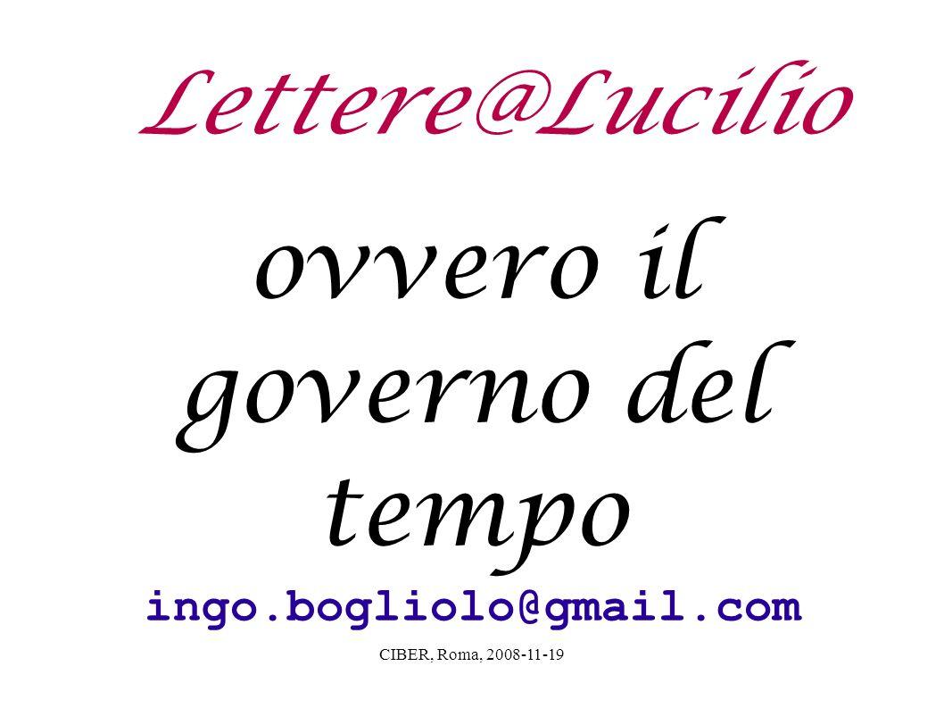 CIBER, Roma, 2008-11-19 Lettere@Lucilio ovvero il governo del tempo ingo.bogliolo@gmail.com