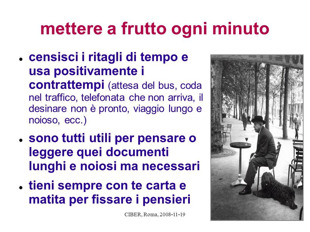 CIBER, Roma, 2008-11-19 mettere a frutto ogni minuto censisci i ritagli di tempo e usa positivamente i contrattempi (attesa del bus, coda nel traffico