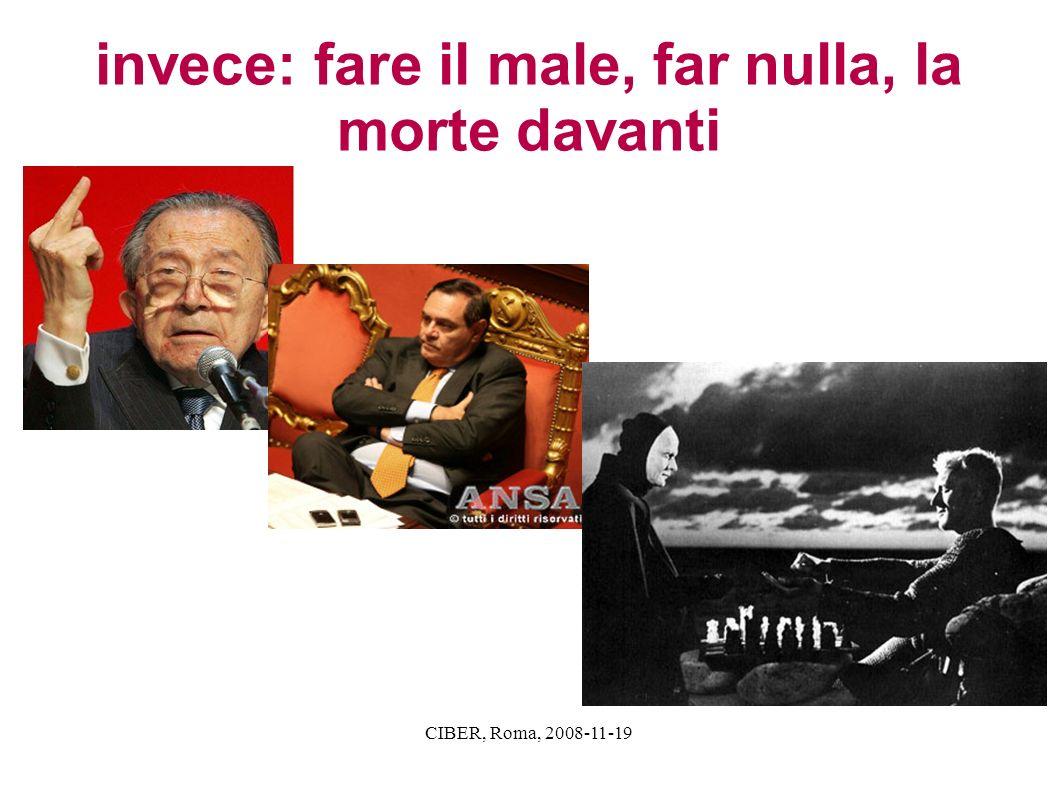 CIBER, Roma, 2008-11-19 invece: fare il male, far nulla, la morte davanti