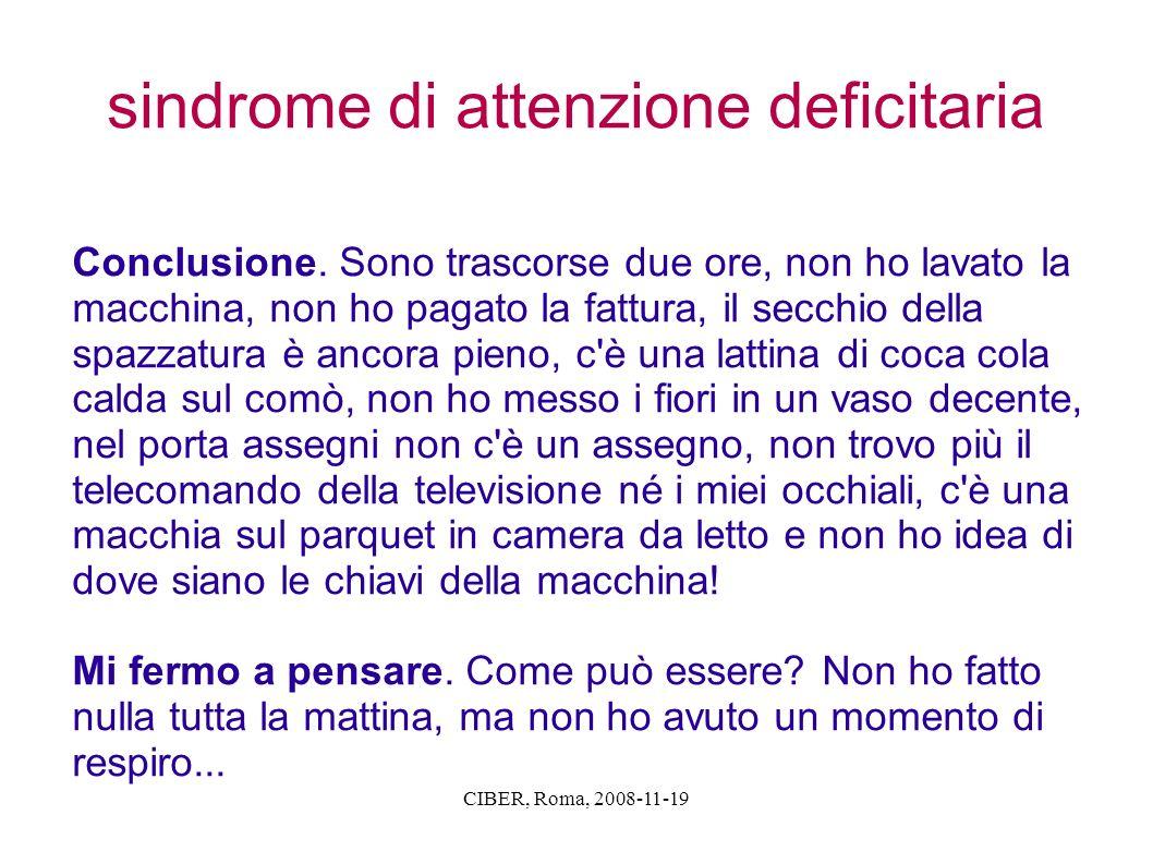 CIBER, Roma, 2008-11-19 sindrome di attenzione deficitaria Conclusione. Sono trascorse due ore, non ho lavato la macchina, non ho pagato la fattura, i