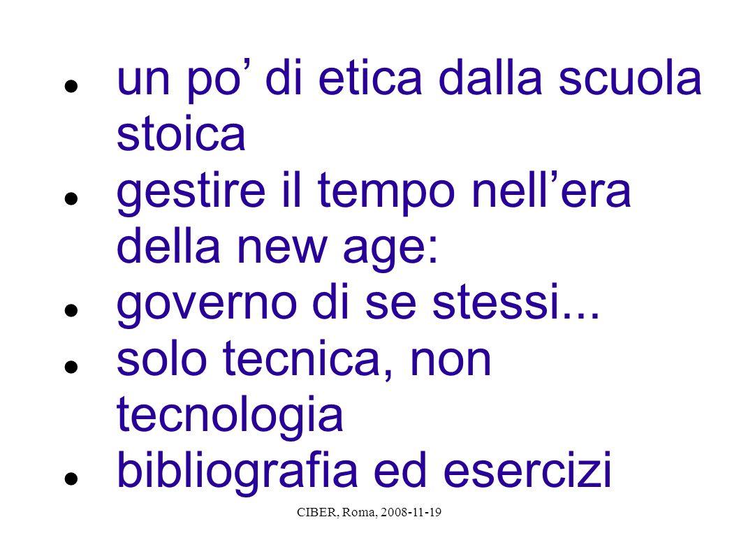 CIBER, Roma, 2008-11-19 un po di etica dalla scuola stoica gestire il tempo nellera della new age: governo di se stessi... solo tecnica, non tecnologi