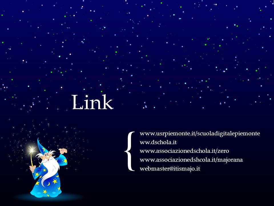 { www.usrpiemonte.it/scuoladigitalepiemonteww.dschola.itwww.associazionedschola.it/zerowww.associazionedshcola.it/majoranawebmaster@itismajo.it Link
