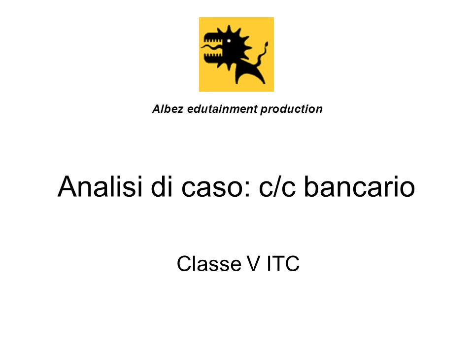 Analisi di caso: c/c bancario Classe V ITC Albez edutainment production