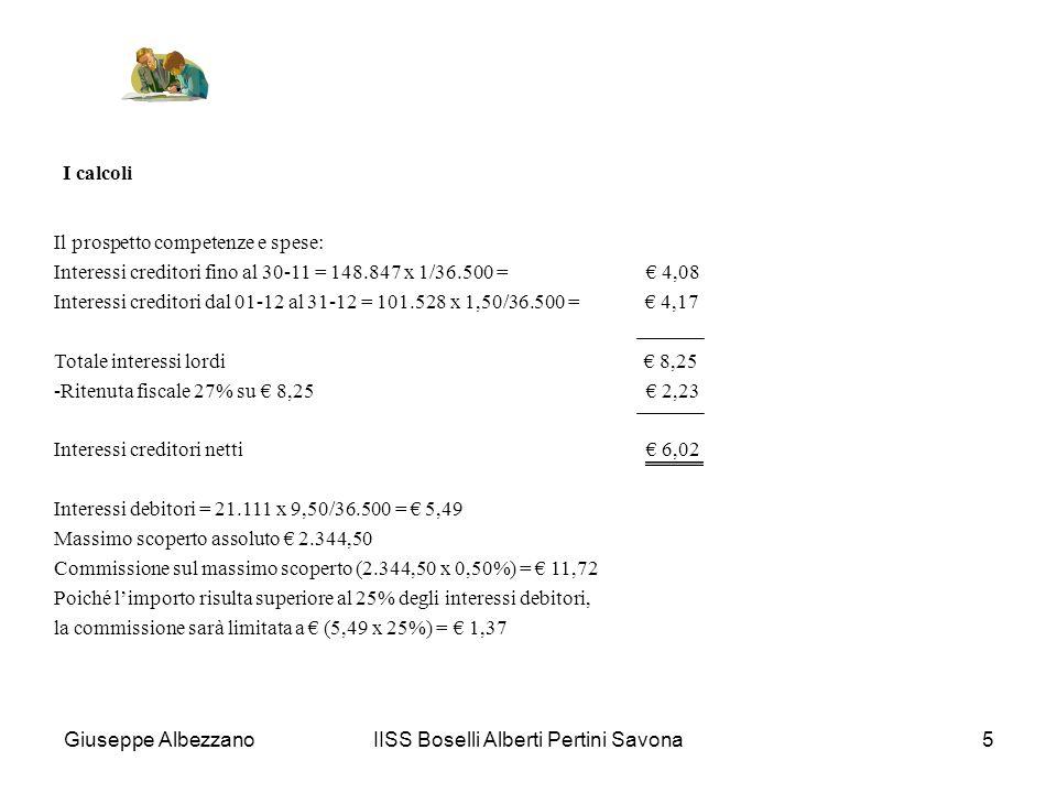 IISS Boselli Alberti Pertini Savona5 I calcoli Il prospetto competenze e spese: Interessi creditori fino al 30-11 = 148.847 x 1/36.500 = 4,08 Interess