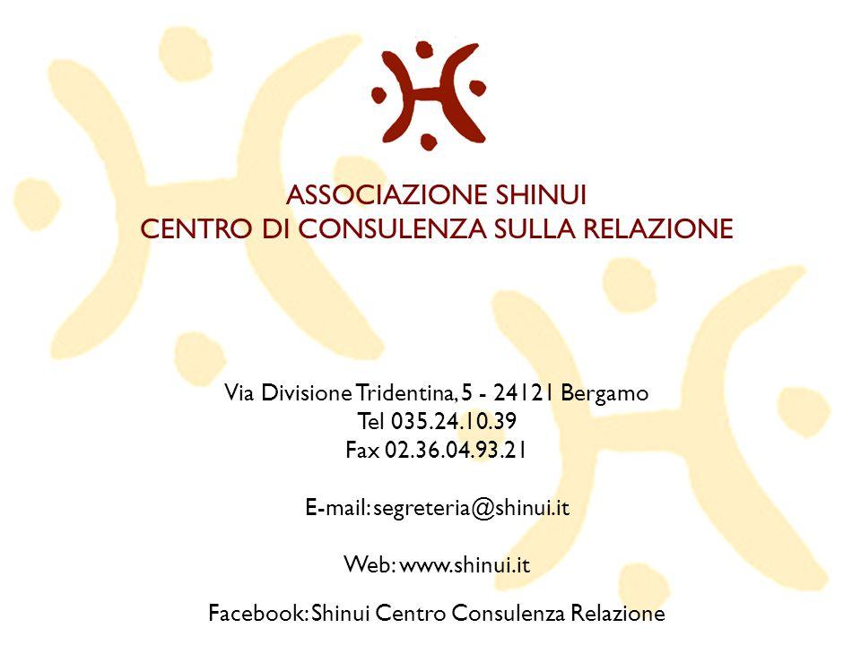 ASSOCIAZIONE SHINUI CENTRO DI CONSULENZA SULLA RELAZIONE Via Divisione Tridentina, 5 - 24121 Bergamo Tel 035.24.10.39 Fax 02.36.04.93.21 E-mail: segre