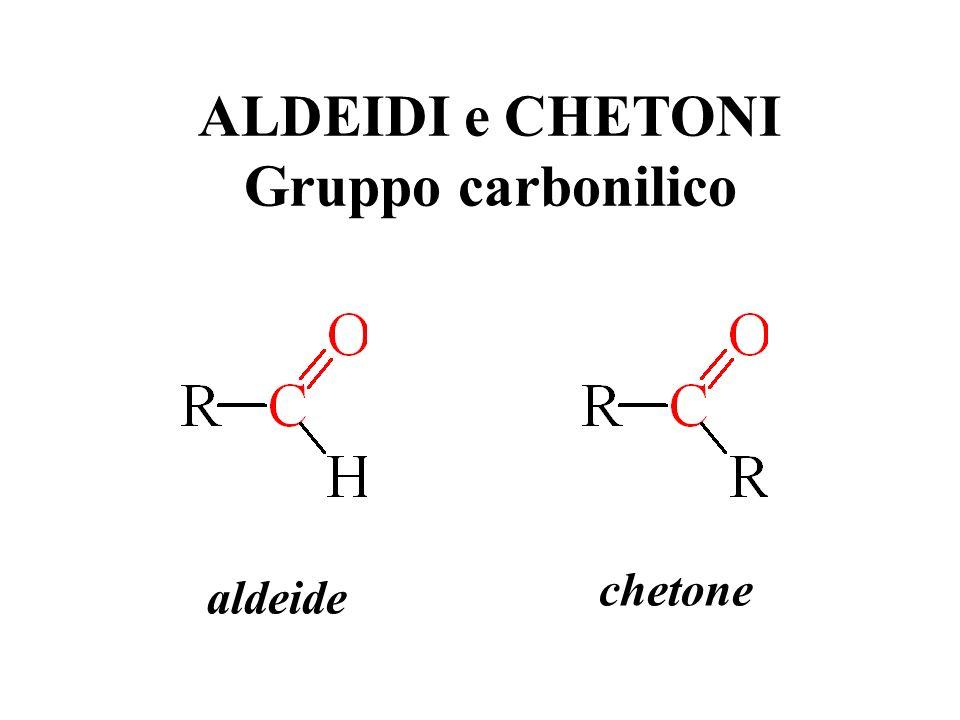 aldeide chetone ALDEIDI e CHETONI Gruppo carbonilico