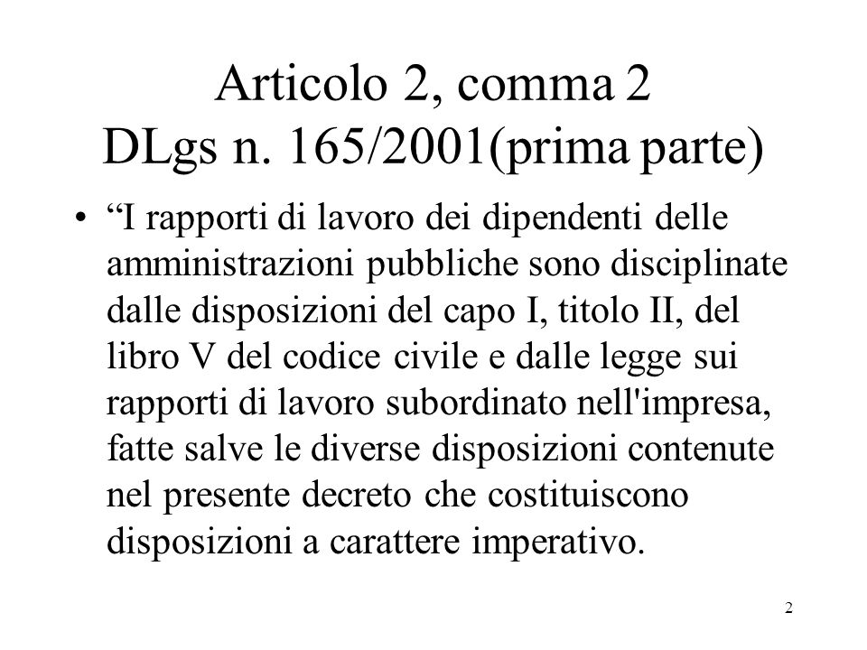 2 Articolo 2, comma 2 DLgs n. 165/2001(prima parte) I rapporti di lavoro dei dipendenti delle amministrazioni pubbliche sono disciplinate dalle dispos