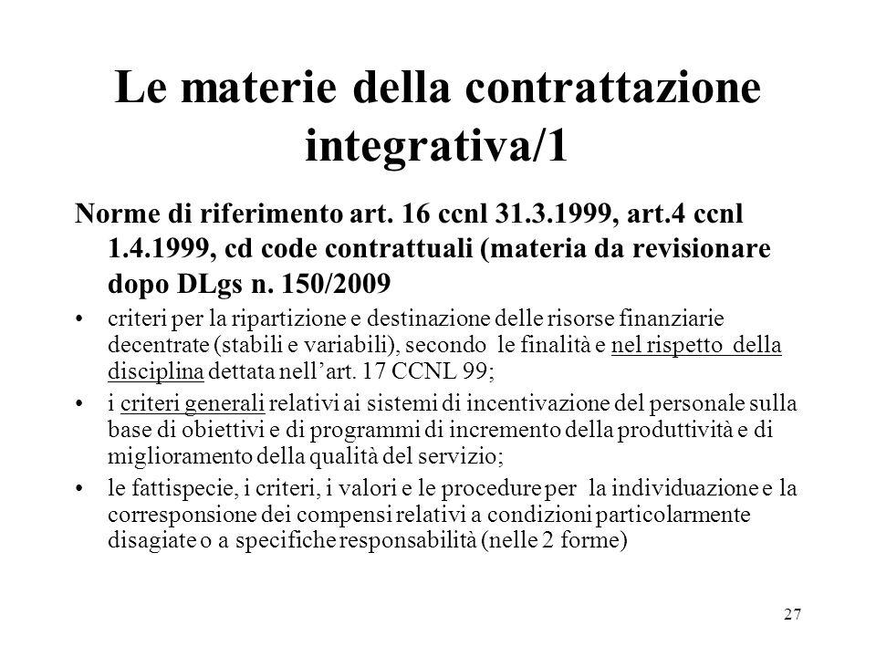 27 Le materie della contrattazione integrativa/1 Norme di riferimento art. 16 ccnl 31.3.1999, art.4 ccnl 1.4.1999, cd code contrattuali (materia da re