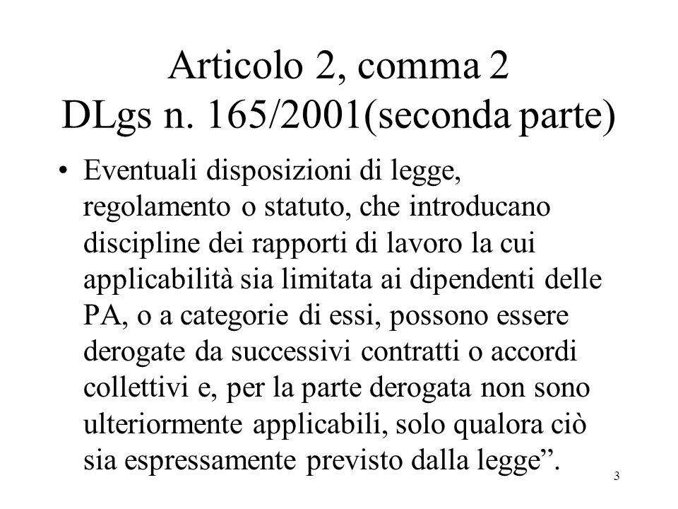 3 Articolo 2, comma 2 DLgs n. 165/2001(seconda parte) Eventuali disposizioni di legge, regolamento o statuto, che introducano discipline dei rapporti