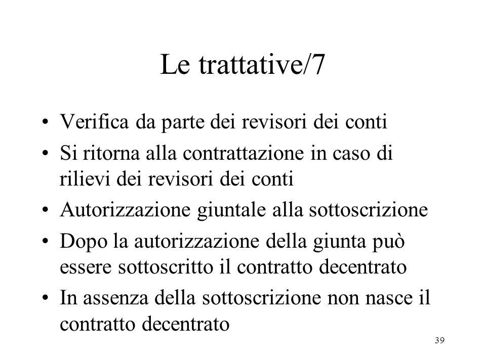 39 Le trattative/7 Verifica da parte dei revisori dei conti Si ritorna alla contrattazione in caso di rilievi dei revisori dei conti Autorizzazione gi