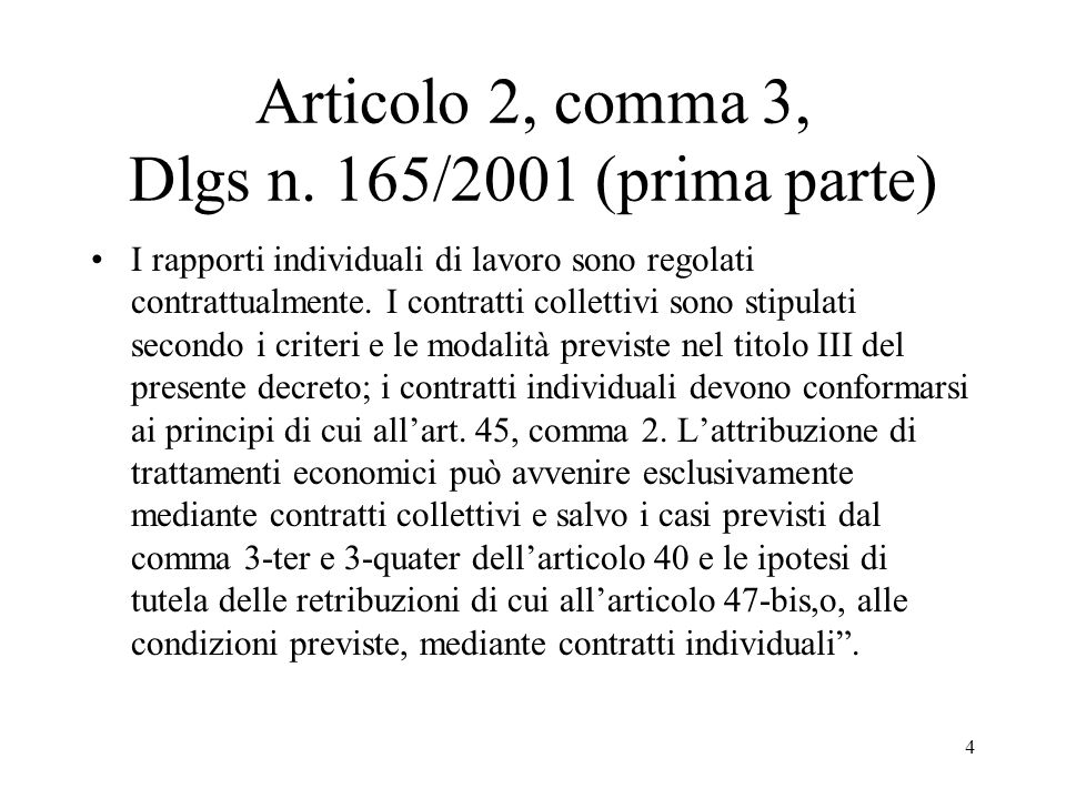 4 Articolo 2, comma 3, Dlgs n. 165/2001 (prima parte) I rapporti individuali di lavoro sono regolati contrattualmente. I contratti collettivi sono sti