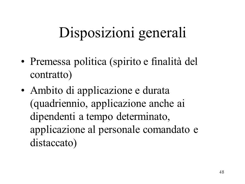 48 Disposizioni generali Premessa politica (spirito e finalità del contratto) Ambito di applicazione e durata (quadriennio, applicazione anche ai dipe