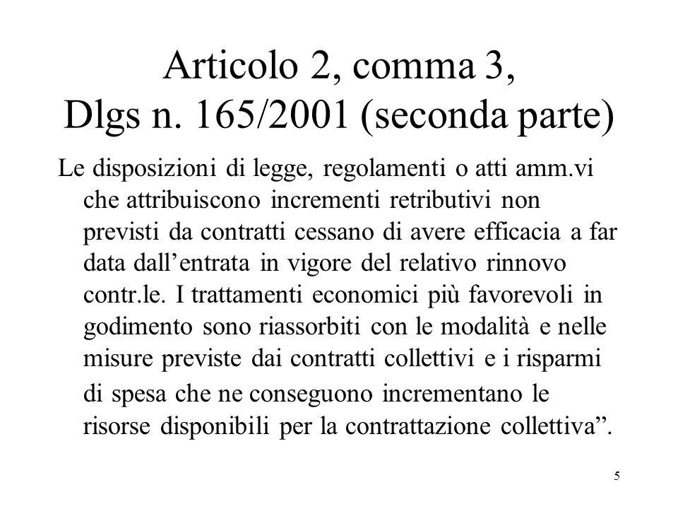 5 Articolo 2, comma 3, Dlgs n. 165/2001 (seconda parte) Le disposizioni di legge, regolamenti o atti amm.vi che attribuiscono incrementi retributivi n