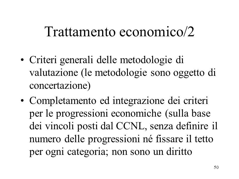 50 Trattamento economico/2 Criteri generali delle metodologie di valutazione (le metodologie sono oggetto di concertazione) Completamento ed integrazi