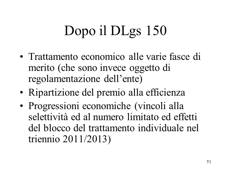 51 Dopo il DLgs 150 Trattamento economico alle varie fasce di merito (che sono invece oggetto di regolamentazione dellente) Ripartizione del premio al