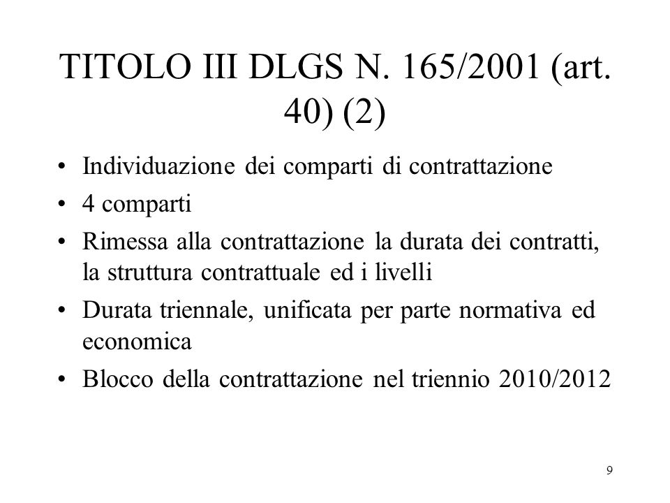 9 TITOLO III DLGS N. 165/2001 (art. 40) (2) Individuazione dei comparti di contrattazione 4 comparti Rimessa alla contrattazione la durata dei contrat