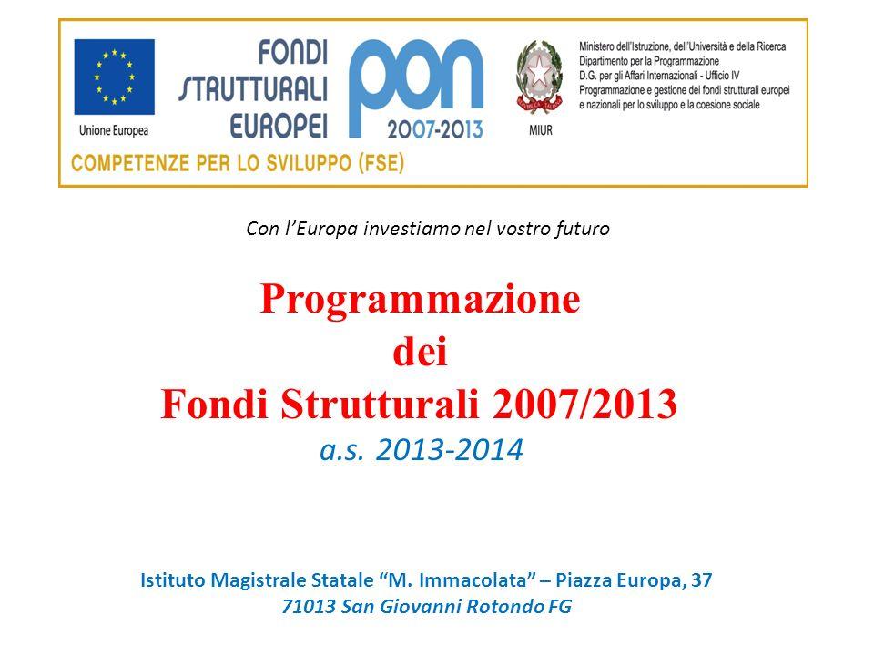Con lEuropa investiamo nel vostro futuro Programmazione dei Fondi Strutturali 2007/2013 a.s. 2013-2014 Istituto Magistrale Statale M. Immacolata – Pia