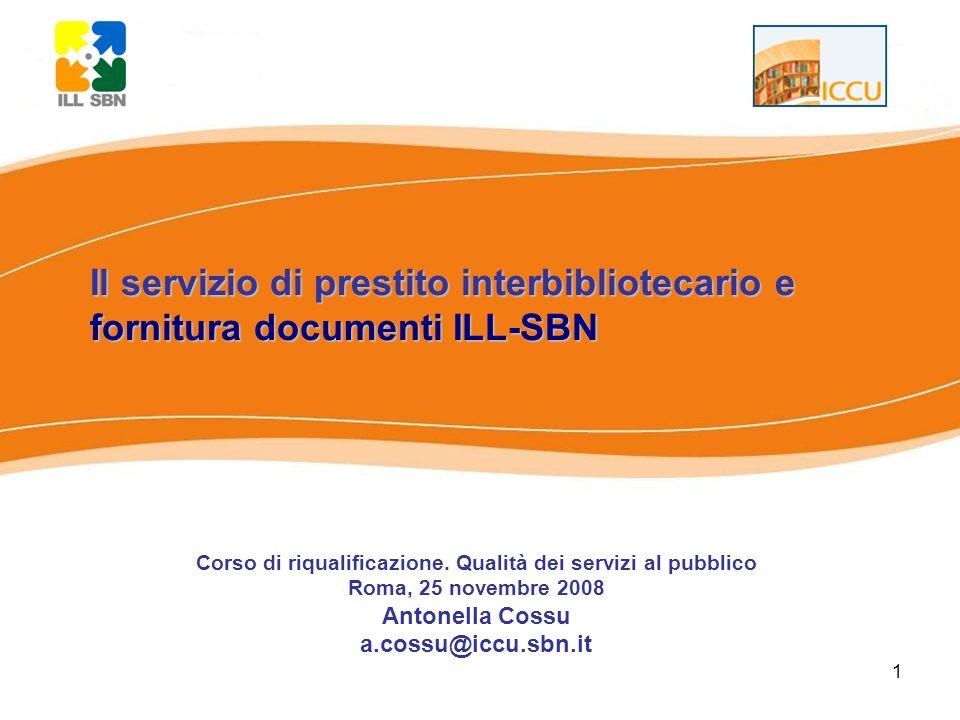 1 Il servizio di prestito interbibliotecario e fornitura documenti ILL-SBN Corso di riqualificazione. Qualità dei servizi al pubblico Roma, 25 novembr