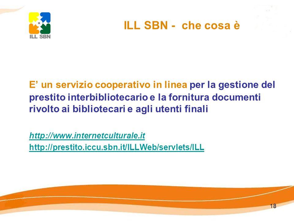 18 ILL SBN - che cosa è E un servizio cooperativo in linea per la gestione del prestito interbibliotecario e la fornitura documenti rivolto ai bibliot